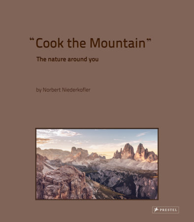 Cook the Mountain by Norbert Niederkofler