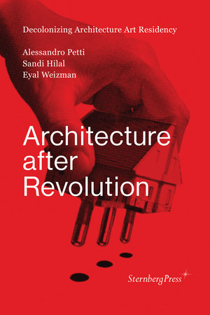 Architecture after Revolution by Alessandro Petti, Sandi Hilal and Eyal Weizman