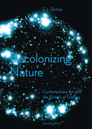 Decolonizing Nature by T. J. Demos