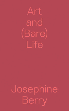 Art and (Bare) Life by Josephine Berry