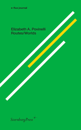 Routes & Worlds by Elizabeth A. Povinelli