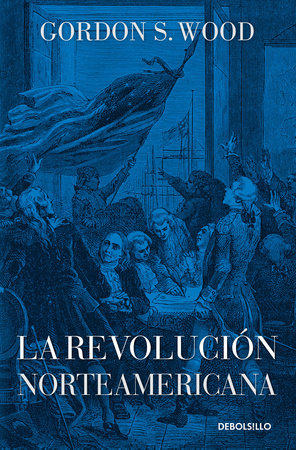 La revolución norteamericana / The American Revolution: A History by Gordon S. Wood