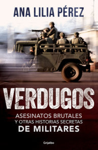 Verdugos. Asesinatos brutales y otras historias secretas de militares / Executio ners: Brutal Murders and Other Secret Stories from the Military