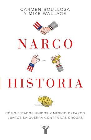 Narcohistoria. Como Mexico y Estados Unidos crearon juntos la guerra contra las drogas /A Narco History: How the United States and MX Jointly Created the M by Carmen Boullosa