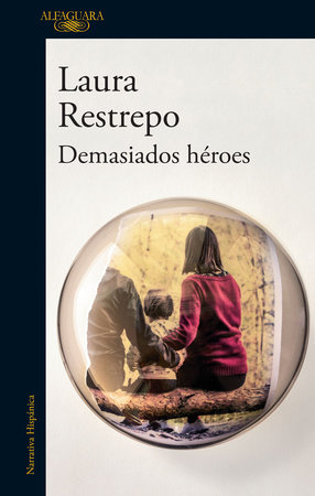 Demasiados héroes / To Many Heroes by Laura Restrepo