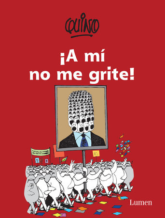 ¡A mí no me grite! / Don't Yell at Me! by Quino