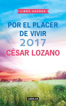 Libro agenda Por el placer de vivir 2017 / 2017 For the Pleasure of Living Agend a by César Lozano