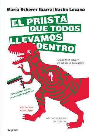 El priista que todos llevamos dentro / The PRI that We All Have Inside by Maria Scherer Ibarra and Nacho Lozano