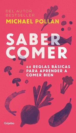 Saber comer: 64 reglas básicas para aprender a comer bien / Food Rules : An Eater's Manual by Michael Pollan