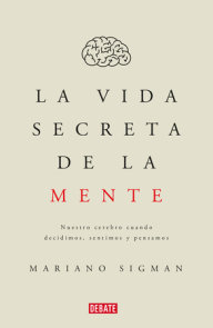 La vida secreta de la mente/The Secret Life of the Mind: How Your Brain Thinks, Feels, and Decides