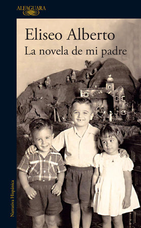 La novela de mi padre / My Father's Novel by Eliseo Alberto