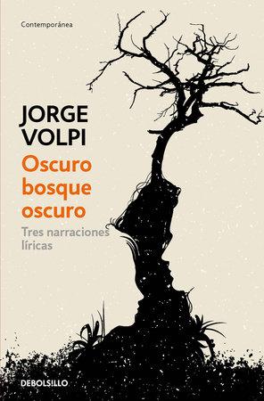 Oscuro bosque oscuro: Tres narraciones líricas / Dark Forest: Three Lyrical Narratives by Jorge Volpi