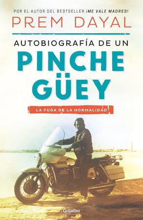 Autobiografía de un pinche güey / Autobiography of a Loser by Prem Dayal