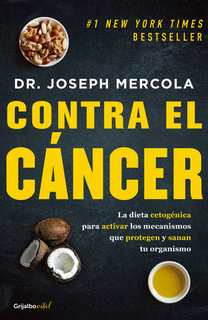Contra el cáncer / Fat for Fuel: A Revolutionary Diet to Combat Cancer, Boost Brain Power, and Increase Your Energy by Joseph Mercola
