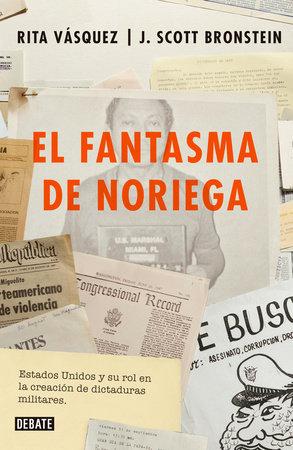 El fantasma de Noriega / Noriega's Ghost by Rita Vasquez and J. Scott Bronstein