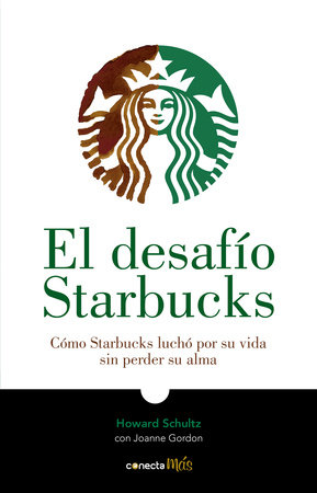 El desafío Starbucks / Onward : How Starbucks Fought for Its Life without Losing Its Soul by Howard Schultz