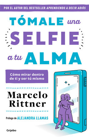 Tómale una selfie a tu alma / Take a Selfie of Your Soul by Marcelo Rittner