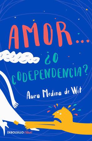 Amor… ¿o codependencia? / Love…or Codependency? by Aura Medina De Wit