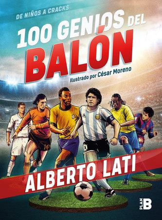 100 genios del balón / 100 Soccer Geniuses by Alberto Lati