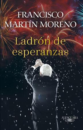 El ladrón de esperanzas / The Thief of Hopes by Francisco Martin Moreno