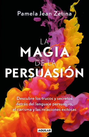 La magia de la persuasión / The Magic of Persuasion by Pamela Jean