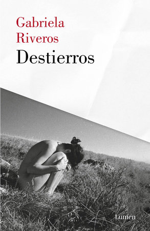 Destierros / Exiles by Gabriela Riveros