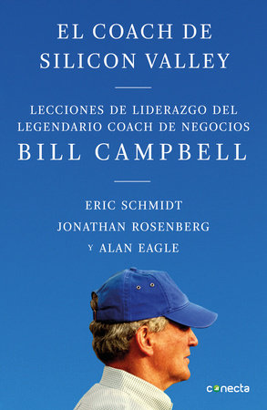 El coach de Sillicon Valley / Trillion Dollar Coach : The Leadership Playbook of Silicon Valley's Bill Campbell by Eric Schmidt