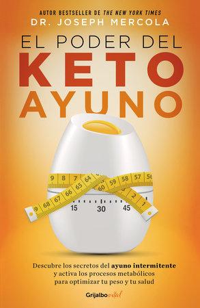 El poder del ketoayuno Descubre los secretos del ayuno intermitente y activa los  procesos metabólicos para optimizar tu peso y tu salud by Joseph Mercola