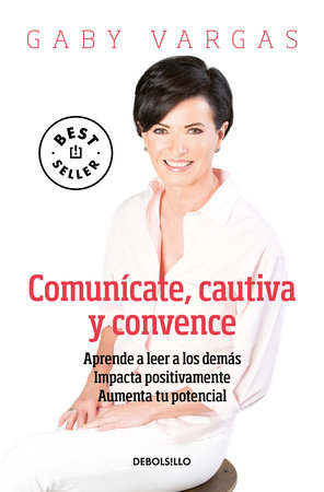 Comunícate, cautiva y convence / Communicate, Captivate and Convince by Gaby Vargas