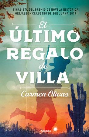 El último regalo de Villa / Villa's Last Gift by Carmen Olivas