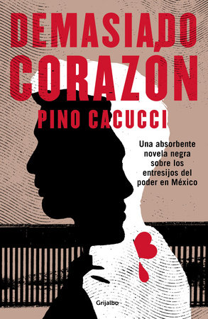 Demasiado Corazón / Too Much Heart by Pino Cacucci