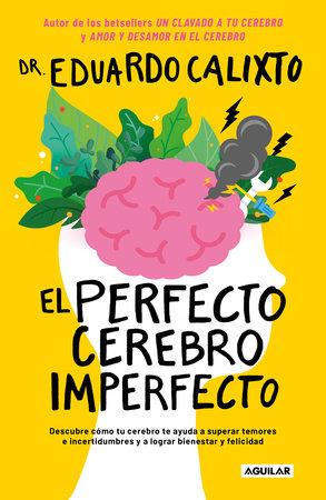 El perfecto cerebro imperfecto / The Perfect Imperfect Brain by Eduardo Calixto