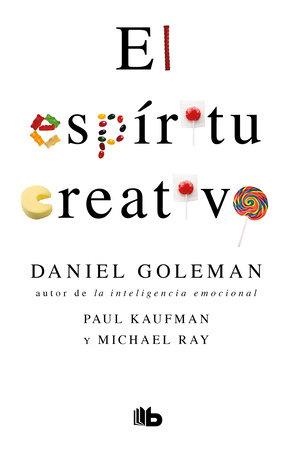 El espíritu creativo / The Creative Spirit by Daniel Goleman, Paul Kaufman and Michael Ray