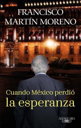 Cuando México perdió la esperanza / When Mexico Lost Hope by Francisco Martin Moreno