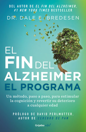 El fin del alzheimer. El programa / The End of Alzheimer's Program: The First Protocol to Enhance Cognition and Reverse Decline at Any Age by Dale Bredesen