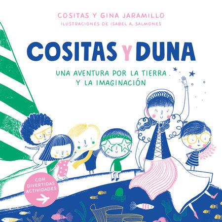 Cositas y Duna: Una aventura por la tierra y la imaginación / Cositas and Duna: An Adventure through Earth and Our Imagination by Alma Gomez and Gina Jaramillo