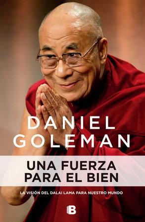 Una fuerza para el bien: La visión del Dalai Lama para nuestro mundo / A Force for Good by Daniel Goleman