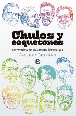 Chulos y coquetones / Cool and Coquettish: Conversaciones Con Protagonistas Del Mundo Gay by Antonio Bertran