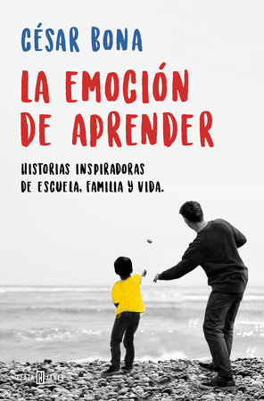 La emoción de aprender: Historias inspiradoras de escuela, familia y vida / The Excitement of Learning: Inspiring Stories of School, Family, and Life by Cesar Bona