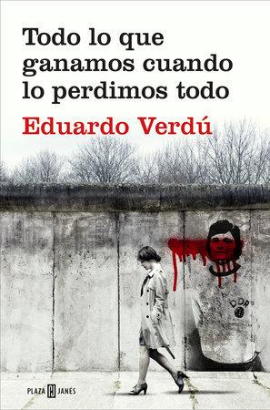 Todo lo que ganamos cuando lo perdimos todo / Everything We Gained When We Lost It All by Eduardo Verdu