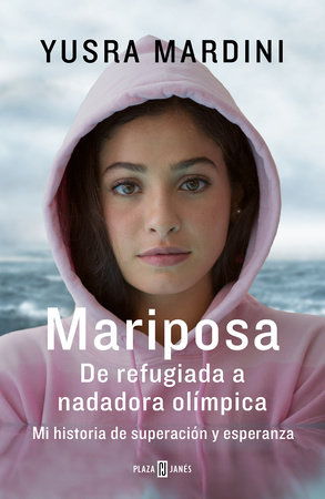 Mariposa / Butterfly: From Refugee to Olympian - My Story of Rescue, Hope, and Triumph by Yusra Mardini