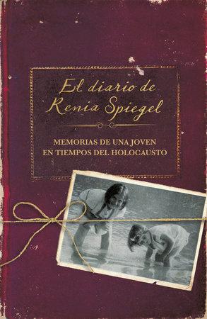 El diario de Renia Spiegel: El testimonio de una joven en tiempos del Holocausto/ Renia's Diary: A Holocaust Journal by Renia Spiegel