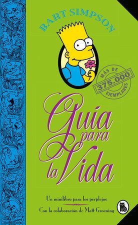 Bart Simpson: Guía para la vida: Un mini-libro para los perplejos / Bart Simpson's Guide to Life by Matt Groening