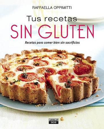 Tus recetas sin gluten / Your Gluten-Free Recipes by Raffaella Oppimitti