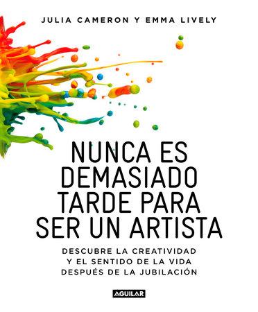 Nunca es demasiado tarde para ser un artista / It's Never Too Late to Begin Agai n by Julia Cameron and Emma Lyvely