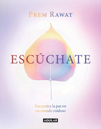 Escúchate: Encuentra la paz en un mundo ruidoso / Hear Yourself: How to Find Pea ce in a Noisy World by Prem Rawat