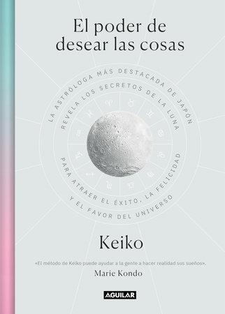 El poder de desear las cosas / The Power Wish: Japan's Leading Astrologer Reveals the Moon's Secrets for Finding Success, Happiness... by Keiko