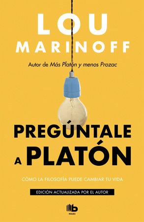 Pregúntale a Platón:Cómo la filosofía puede cambiar tu vida / Therapy for the Sane by Lou Marinoff