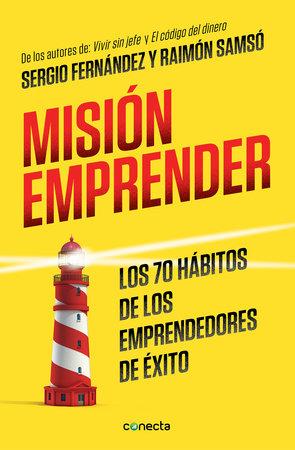 Misión emprender. Los 70 hábitos de los emprendedores de exito / Mission Enterprise by Sergio Fernandez and Raimon Samso