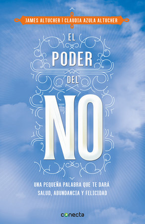 El poder del no / The Power of No: Because One Little Word Can Bring Health, Abu ndance, and Happiness by James Altucher and Claudia Azula Altucher